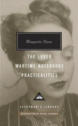 the lover wartime notebooks practicalities everyman s library contemporary classics series books the lover wartime notebooks practicalities marguerite