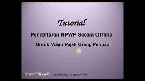 tutorial youtube offline pendaftaran npwp orang pribadi secara offline youtube