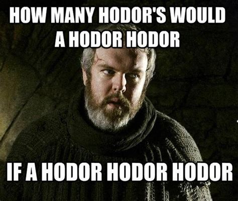 Hodor Meme - the best memes from game of thrones so far 30 photos