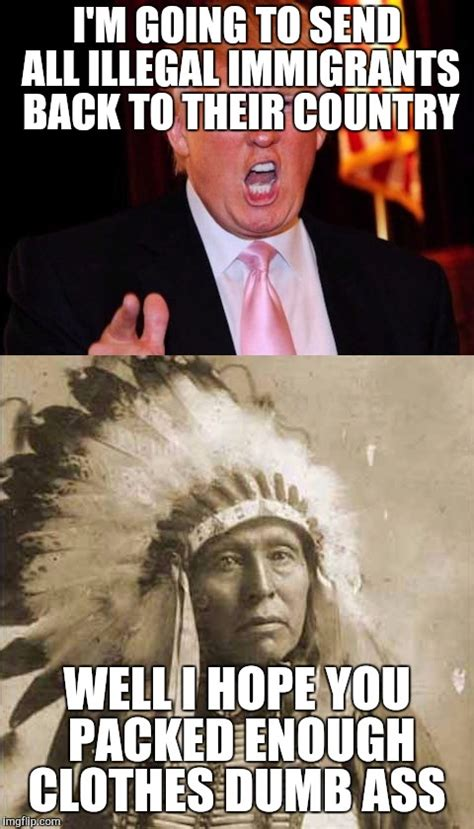 Native Memes - donald trump and native american imgflip