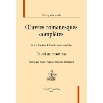 Œuvres Romanesques Compl 232 Tes Ce Qui Ne Meurt Pas Tome 4