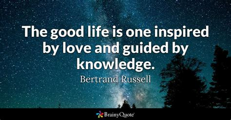 good life   inspired  love  guided  knowledge bertrand russell brainyquote
