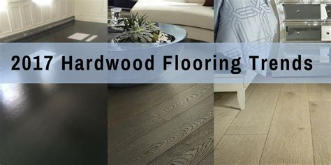tile trends 2017 2017 hardwood flooring trends