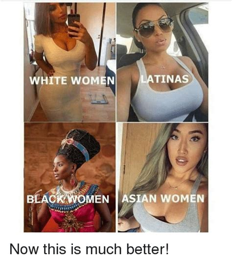 Asian Lady Meme - tinas white women blackwomen asian women now this is much