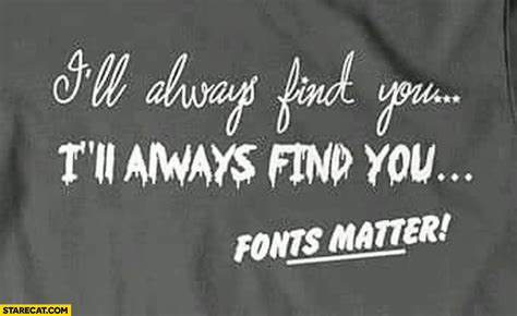 typography matters i ll always find you font matters