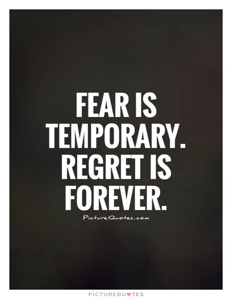 Regret Quotes Fear Is Temporary Regret Is Forever Picture Quotes