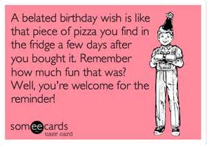 a belated birthday wish is like that of pizza you find in the fridge a few days after you