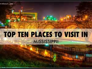 top 10 best places to visit in top ten places to visit in mississippi by jennie