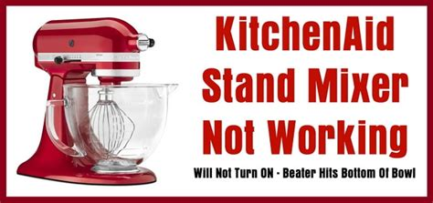 Repair Kitchenaid Mixer by Kitchenaid Stand Mixer Not Working Will Not Turn On