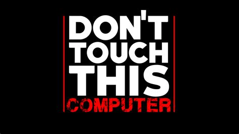 Dont Bet On It don t touch this computer hd wallpaper background image
