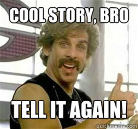 Cool Story Meme - cool story bro tell it again white ben stiller quickmeme