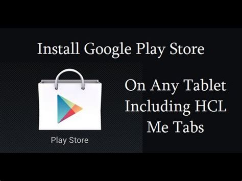play store app for android tablet how to intsall play store on any android tablets like hcl me tablet