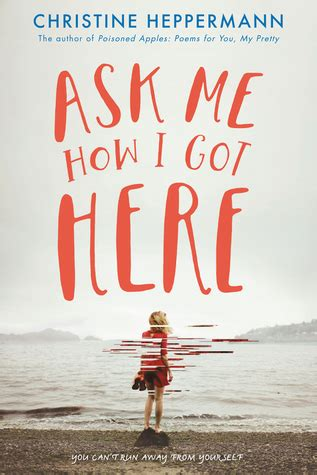 how i got from there to here books ask me how i got here by christine heppermann reviews