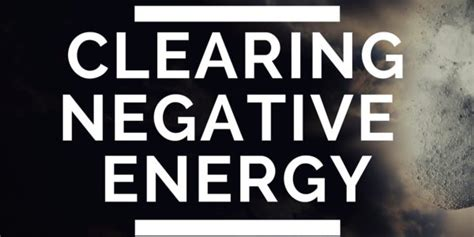 how to clear negative energy how to easily clear negative energies et s beings and