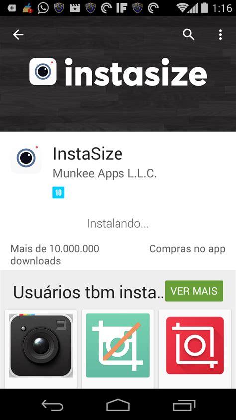 instasize apk free dica de aplicativo instasize publique fotos no instagram sem cortes homem expresso