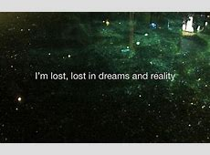 I'm lost lost in dreams and reality - Collection Of ... I M Lost Quotes