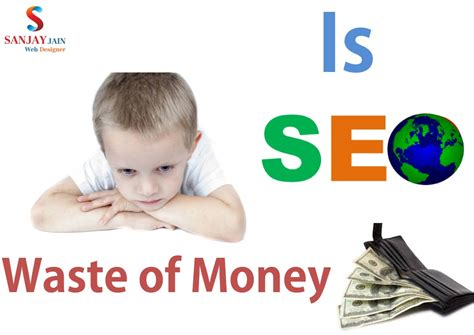 Ia My Mba A Waste Of Money by Is Seo A Waste Of Money Sanjay Web Designer