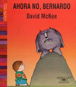 ahora no bernardo 8466747451 libros de david mckee librer 237 a virgo