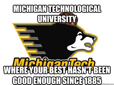 University Of Michigan Memes - michigan technological university where your best hasn t