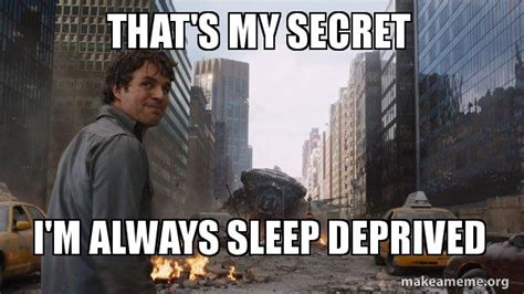 that s my secret i m always sleep deprived that s my
