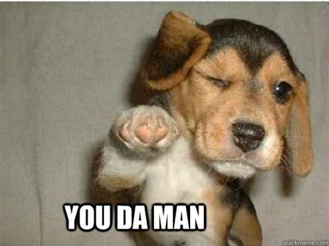 You Da Best Meme - you da man congratulations puppy quickmeme