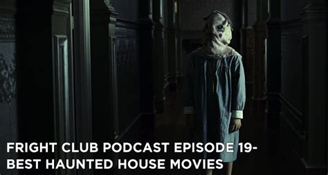 best haunted house movies fright club podcast episode 19 best haunted house movies