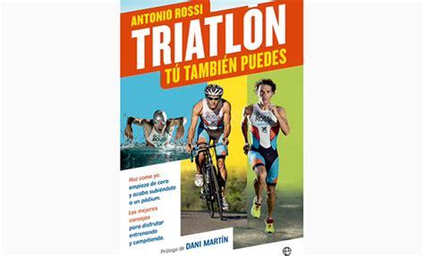 libro t tambin puedes antonio rossi presenta el libro triatl 211 n t 218 tambi 201 n puedes tentaciones de mujer