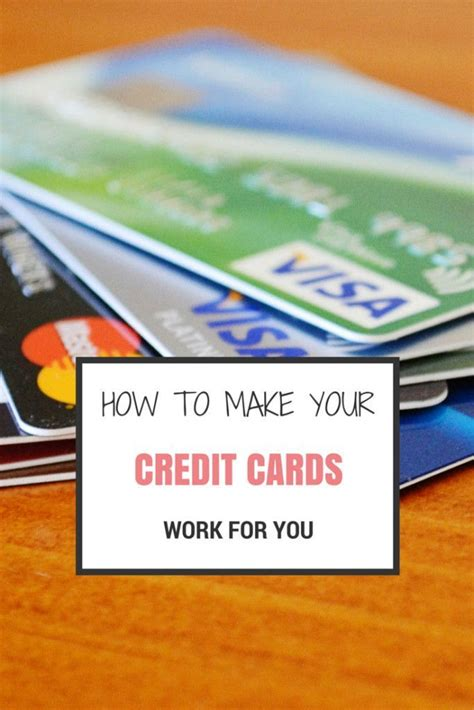 what makes a credit card how to make credit cards work for you make your credit