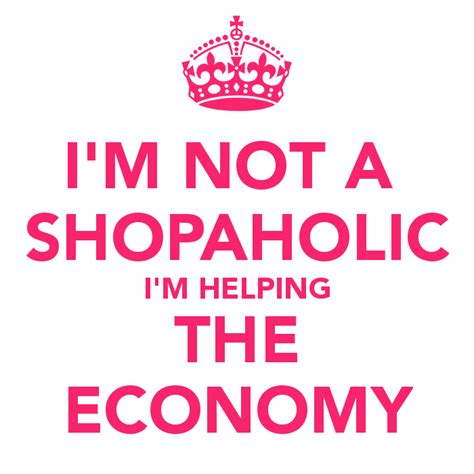 Allen Im Not A by I M Not A Shopaholic I M Helping The Economy Keep Calm