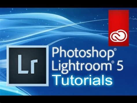 tutorial adobe photoshop lightroom 6 lightroom 5 and 5 x tutorial for beginners complete