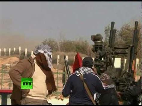libyan war yuotube libya war zone video of gunfights shelling by gaddafi