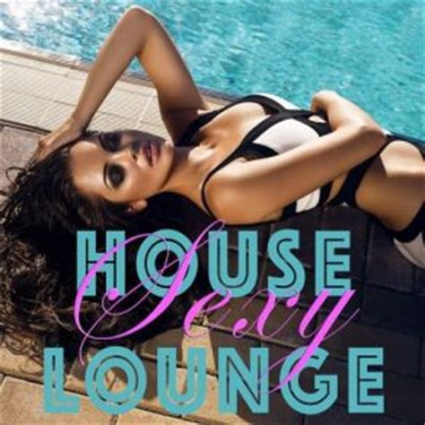 house music sexy deep house music sexy house lounge deep house music mp3 buy full tracklist