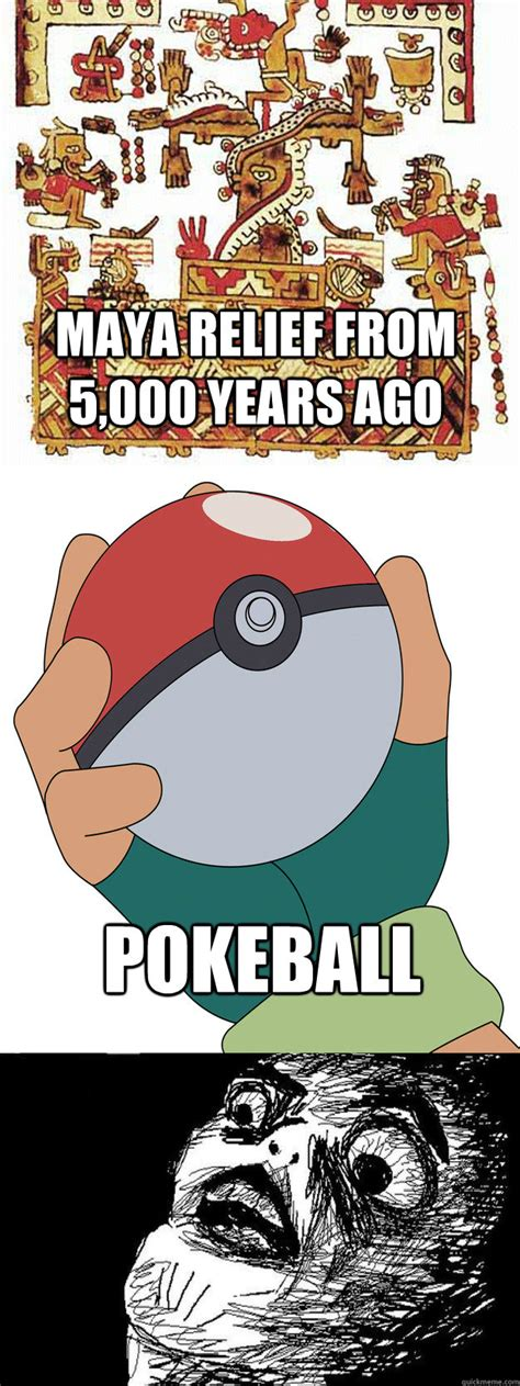 Pokeball Meme - maya relief from 5 000 years ago pokeball has anyone