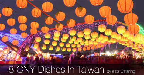 is taiwan closed for new year 8 dishes eaten in taiwan during the new year