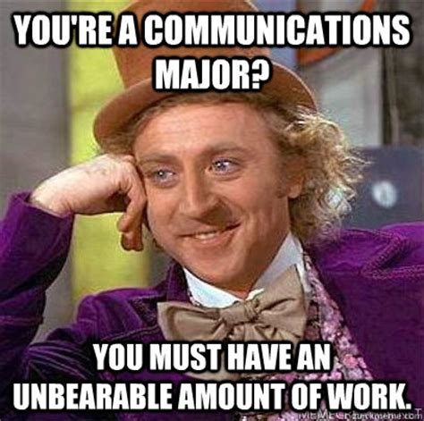 Communication Major Meme - you re a communications major you must have an unbearable