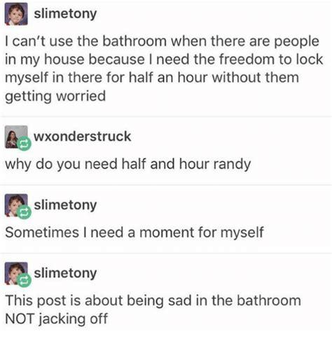 i need to use the bathroom i need to use the bathroom 28 images sorry i really