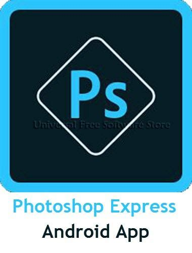 photoshop app for android free adobe photoshop express android app free ufss