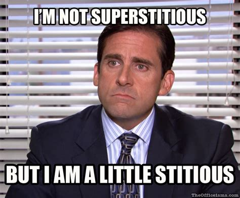 Office Meme - i m not superstitious but i am a little stitious