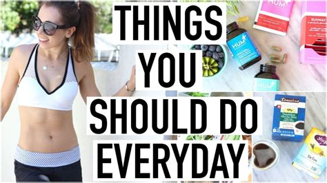 Things You Should Do by 10 Things You Should Do Everyday Healthy Habits Tips