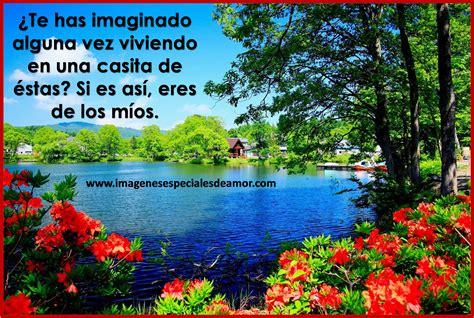 imagenes de paisajes hermosos con frases lindas paisajes preciosos con frases imagenes especiales de amor