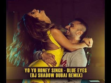blue eyes mp3 dj remix song download blue eyes yo yo honey singh dj party club remix youtube