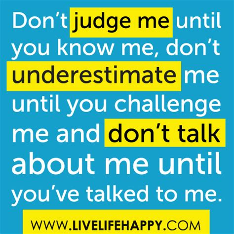 dont judge me until you know me challenge quote