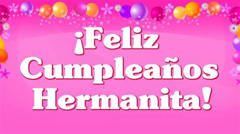 imagenes de feliz cumpleaños hermana querida feliz cumplea 241 os para ti hermanita querida felicidades