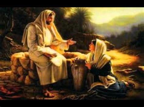 fotos de la mujer samaritana y jesus jesus y la samaritana youtube