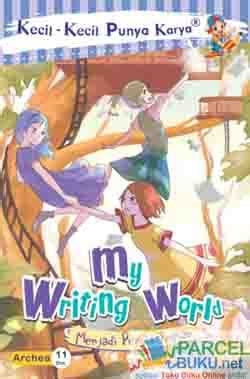Buku Kkpk My Writing World kkpk my writing world menjadi penulis impian