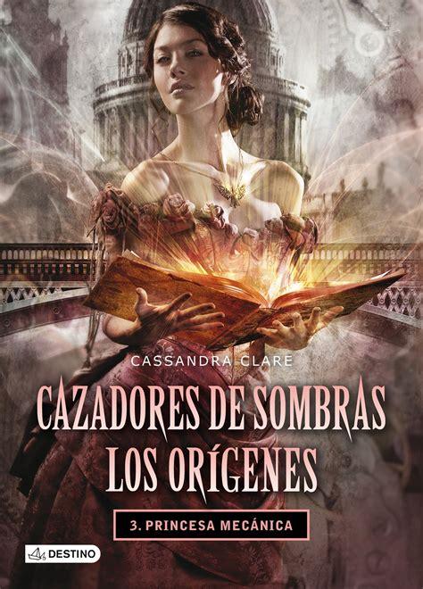 princesa mecnica cazadores de libros y juguetes 1demagiaxfa portada quot cazadores de sombras los or 237 genes 3 princesa