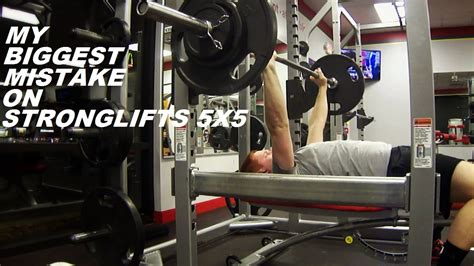 bench press stronglifts my biggest mistake on stronglifts 5x5 youtube