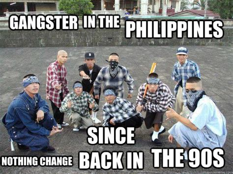 Ph Memes - gangster in the philippines nothing change since back in