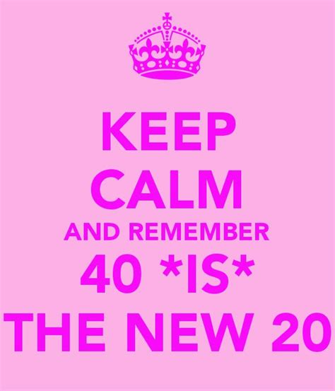 Keep Calm Birthday Meme - keep calm and remember 40 is the new 20 keep calm and