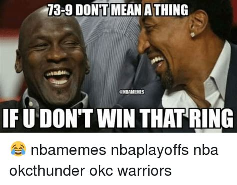 Warriors Memes - 13 9 dontt mean a thing if u dont win that ring nbamemes